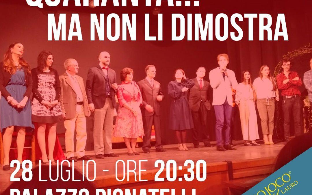 """"""" Quaranta… ma non li dimostra"""" presso Palazzo Pignatelli a Lauro (AV) -28 luglio 2019"""
